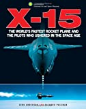 X-15: The Worlds Fastest Rocket Plane and the Pilots Who Ushered in the Space Age (Smithsonian Series)