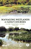 img - for Gary R. Libby: Managing Wetlands on Golf Courses (Hardcover); 2004 Edition book / textbook / text book
