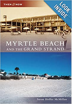 Myrtle Beach and the Grand Strand (SC) (Then and Now