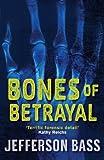 Bones of Betrayal: A Body Farm Thriller (Body Farm Novel Book 4)