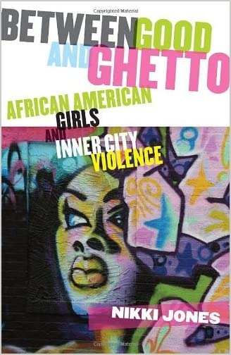 Between Good And Ghetto African American Girls Inner City Violence