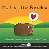 Book - My Dog: The Paradox: A Lovable Discourse about Man's Best Friend
