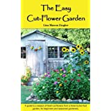 The Easy Cut-Flower Garden ~ Lisa Mason Ziegler