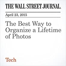 The Best Way to Organize a Lifetime of Photos (       UNABRIDGED) by Geoffrey A. Fowler Narrated by Ken Borgers