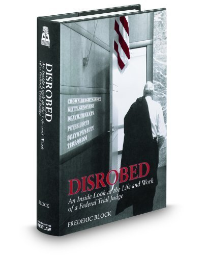 disrobed-an-inside-look-at-the-life-and-work-of-a-federal-trial-judge-by-frederic-block-published-by