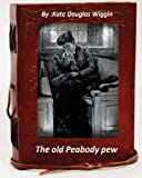 The old Peabody pew. By Kate Douglas Wiggin (Children's Classics)