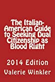 The Italian-American Guide to Seeking Dual Citizenship as Blood Right (Volume 1)