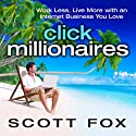 Click Millionaires: Work Less, Live More with an Internet Business You Love (       UNABRIDGED) by Scott Fox Narrated by Scott Fox