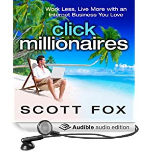 Click Millionaires: Work Less, Live More with an Internet Business You Love (Unabridged)