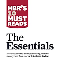 HBR's 10 Must Reads: The Essentials (       UNABRIDGED) by Harvard Business Review, Peter Ferdinand Drucker, Clayton M. Christensen, Michael E. Porter, Daniel Goleman Narrated by Brad Sanders, Susan Larkin