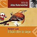 Il buio oltre la siepe Audiobook by Harper Lee Narrated by Alba Rohrwacher