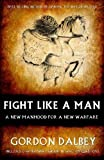 img - for Fight Like A Man: A New Manhood for a New Warfare book / textbook / text book