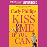 Kiss Me If You Can (       UNABRIDGED) by Carly Phillips Narrated by Sherri Slater