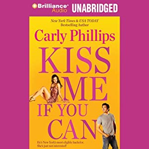 Kiss Me If You Can | [Carly Phillips]