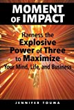 img - for Moment of Impact: Harness the Explosive Power of Three to Maximize Your Mind, Life, and Business book / textbook / text book