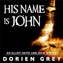 His Name Is John: Elliott Smith Mystery, Book 1 Audiobook by Dorien Grey Narrated by Jim Hickey