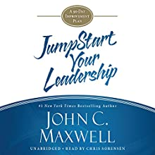 Jumpstart Your Leadership: A 90-Day Improvement Plan (       UNABRIDGED) by John C. Maxwell Narrated by Chris Sorensen