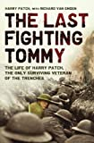The Last Fighting Tommy: The Life of Harry Patch, the Oldest Surviving Veteran of the Trenches: The Life of Harry Patch, the Only Surviving Veteran of the Trenches