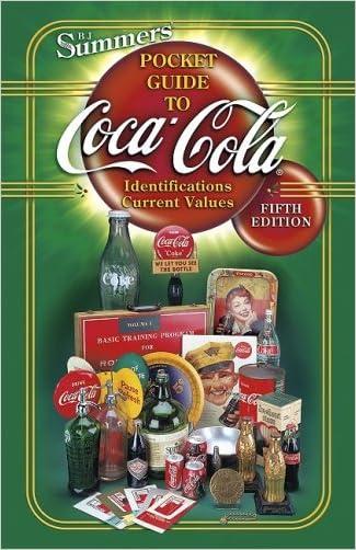 Coca Cola: Identifications, Current Values, Circa Dates. (B. J. Summers' Pocket Guide to Coca-Cola)