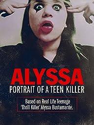 Alyssa: Portrait Of A Teen Killer