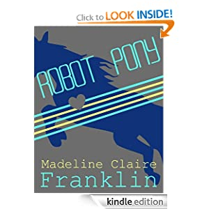 Robot Pony Madeline Claire Franklin