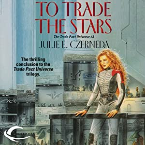To Trade the Stars: Trade Pact Universe, Book 3 | [Julie E. Czerneda]