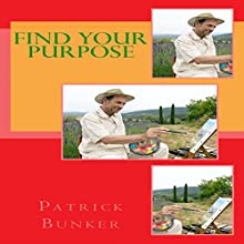 Find Your Purpose: How to Find Your Life's Purpose and Unlock Your Full Potential Audiobook by Patrick Bunker Narrated by Dean Smart