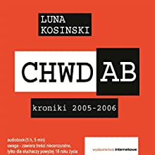 CHWD A.B: Kroniki 2005-2006 Audiobook by Luna Kosinski Narrated by Grzegorz Suder