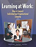 Learning at Work: How to Support Individual and Orgnizational Learning