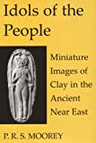 img - for Idols of the People: Miniature Images of Clay in the Ancient Near East (Schweich Lectures on Biblical Archaeology) book / textbook / text book