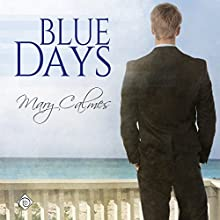 Blue Days (       UNABRIDGED) by Mary Calmes Narrated by Greg Tremblay
