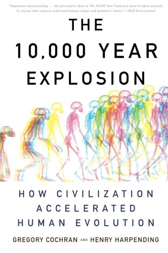 The 10, 000 Year Explosion: How Civilization Accelerated Human Evolution: Gregory Cochran, Henry Harpending: 9780465020423: Amazon.com: Books