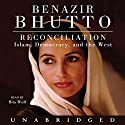 Reconciliation: Islam, Democracy, and the West Audiobook by Benazir Bhutto Narrated by Rita Wolf