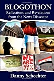 Blogothon: Reflections and Revelations from the News Dissector by Danny Schechter