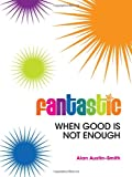 img - for Fantastic: When Good is Not Enough (Fantastic... Series) book / textbook / text book