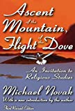Ascent of the Mountain, Flight of the Dove: An Invitation to Religious Studies (Revised Edition) (1412808847) by Novak, Michael