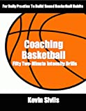 Coaching Basketball: 50 Two Minute Intensity Drills (Coaching Basketball: Drills for Building Winning Basketball Programs Book 1)