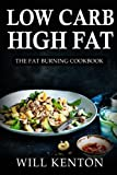 Low Carb High Fat: The Fat Burning Cookbook: with over 200+ Delicious Recipes & One Full Month Meal Plan (The LCHF Weight Loss Cookbook©, Low Carb)