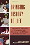 img - for Bringing History to Life: First-Person Historical Presentations in Elementary and Middle School Social Studies book / textbook / text book