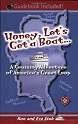 """Honey, Let's Get a Boat..."": A Cruising Adventure of America's Great Loop"