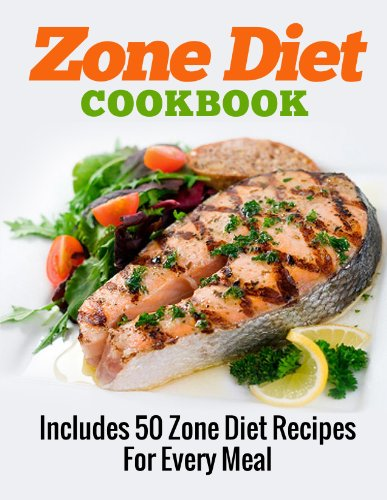 ZONE DIET: Zone Diet Cookbook (Includes 50 Zone Diet Recipes For Every Meal) (Antioxidants & Phytochemicals, Food Allergies, Macrobiotics, Food Allergies, ... Zone diet food, Zone diet for beginners 1) by A.J. Parker