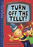 Turn Off the Telly! (Zigzag) (0237531682) by Gardner, Charlie