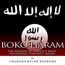 Boko Haram: The History of Africa's Most Notorious Terrorist Group (       UNABRIDGED) by Charles River Editors Narrated by Wanda J. Dixon McKnight