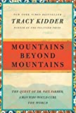 Image of By Tracy Kidder - Mountains Beyond Mountains: The Quest of Dr. Paul Farmer, a Man Who Would Cure the World (Reprint) (7/26/09)