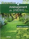 Conception et aménagement de jardins : 40 plans et modèles...