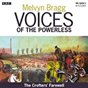 Voices of the Powerless: The Crofters' Farewell: Northern Scotland, the Western Isles and the Highland Clearances | [Melvyn Bragg]