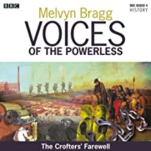Voices of the Powerless: The Crofters' Farewell: Northern Scotland, the Western Isles and the Highland Clearances (       UNABRIDGED) by Melvyn Bragg Narrated by Melvyn Bragg