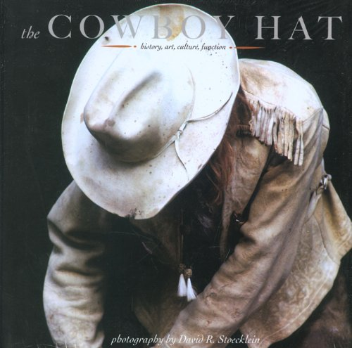 The Cowboy Hat: history, art, culture, function (Cowboy Gear)