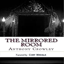 The Mirrored Room (       UNABRIDGED) by Anthony Crowley Narrated by Cory Mikhals