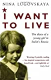 Nina Lugovskaya I Want To Live: The Diary Of A Young Girl In Stalin's Russia